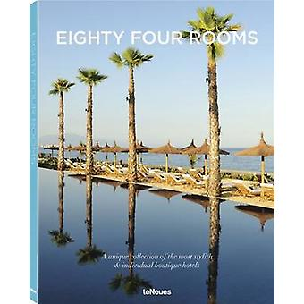 Eighty Four Rooms  A Unique collection of the most stylish  individual boutique Hotels 2016 edition
