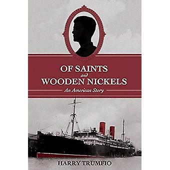 Of Saints and Wooden Nickels by Harry Trumfio