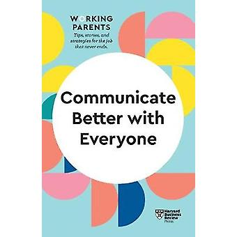 Communicate Better with Everyone HBR Working Parents Series