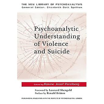 Psychoanalytic Understanding of Violence and Suicide (New Library of Psychoanalysis)
