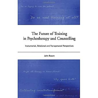 The Future of Training in Psychotherapy and Counselling: Instrumental, Relational and Transpersonal Perspectives
