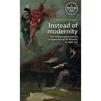Em vez da modernidade O cânone ocidental e a incorporação das intervenções hispânicas c 185075 repensando o século XIX