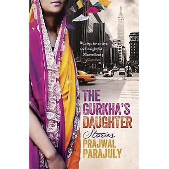 The Gurkhas Daughter  Stories by Prajwal Parajuly