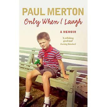 Only When I Laugh - My Autobiography by Paul Merton - 9780091949341 Bo