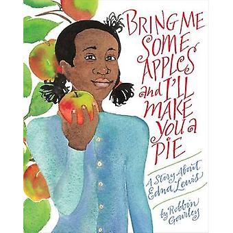 Bring Me Some Apples and I'll Make You a Pie by Robbin Gourley - 9780