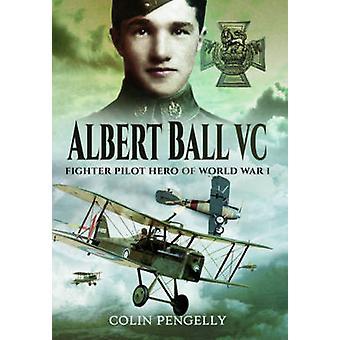 Albert Ball VC - combattente pilota eroe della prima guerra mondiale di Colin A. Pengell