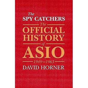 The Spy Catchers - The Official History of ASIO - 1949-1963 (Main) by