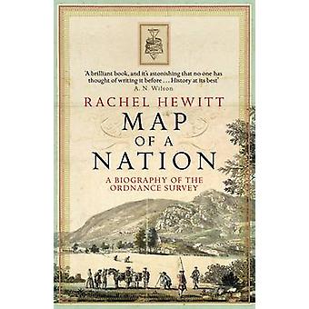 Map of a Nation - A Biography of the Ordnance Survey by Rachel Hewitt