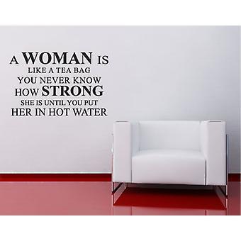 A Woman Is Like A Tea Bag Wall Decal