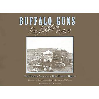 Buffalo Guns and Barbed Wire - Two Frontier Accounts by Don Hampton Bi