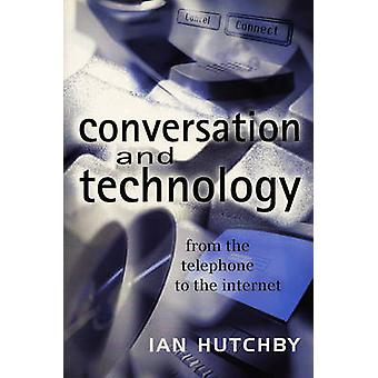 Conversation and Technology - From the Telephone to the Internet by Ia