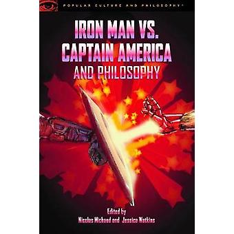 Iron Man vs. Captain America and Philosophy by Iron Man vs. Captain A