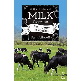 A Brief History of Milk Production - From Farm to Market by Bert Colla