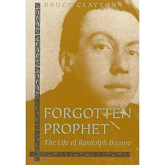 Forgotten Prophet - Life of Randolph Bourne (New edition) by Bruce Cla