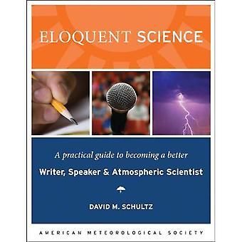 Veltalende vitenskap: En praktisk Guide til å bli en bedre forfatter, foredragsholder og atmosfærisk vitenskapsmann