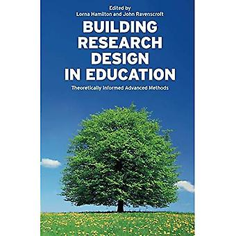 Building Research Design in� Education: Theoretically Informed Advanced Methods