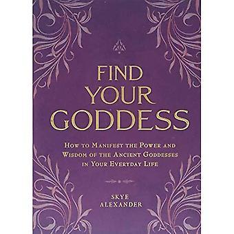 Trova la tua dea: Come manifestare la potenza e la saggezza delle antiche Dee nella vostra vita quotidiana