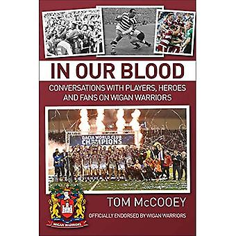 In Our Blood: Conversations� with Players, Heroes and Fans on Wigan Warriors
