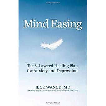 Mind Easing: The Three-Layered Healing Plan for Anxiety and Depression