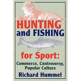 Hunting and Fishing for Sport  Commerce Controversy Popular Culture by Richard Hummel