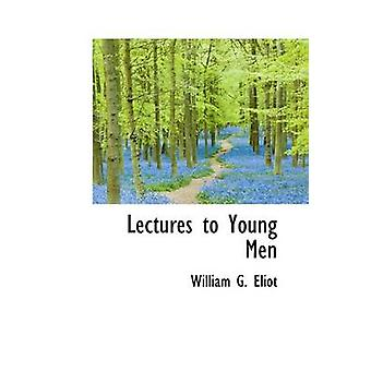 Lectures to Young Men by Eliot & William G.
