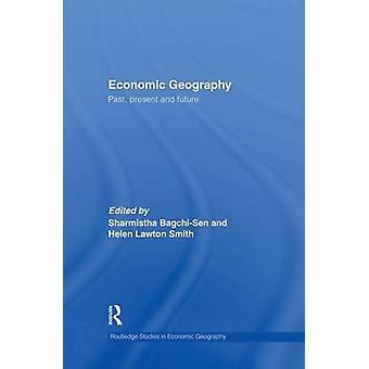Economic Geography  Past Present and Future by BagchiSen & Sharmistha