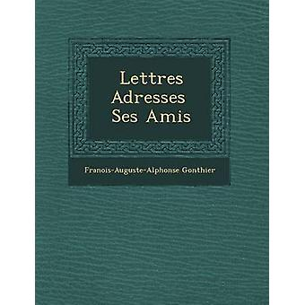 Lettres Adresses Ses Amis von Gonthier & FranoisAugusteAlphonse