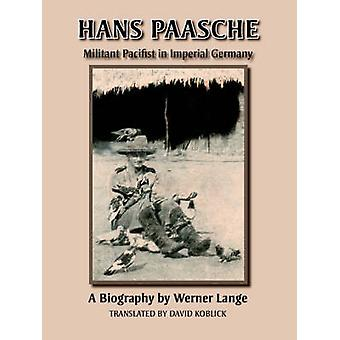 Hans Paasche Militant Pacifist in Imperial Germany by Lange & Werner