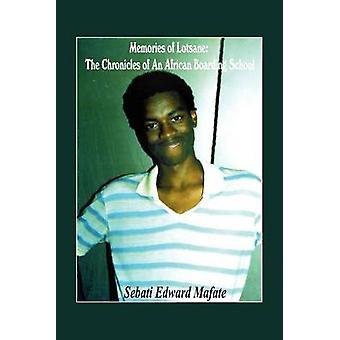 Memories of Lotsane The Chronicles of an African Boarding School. by Mafate & Sebati Edward