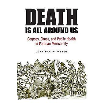 Dood Is overal om ons heen: lijken, Chaos en de volksgezondheid in Mexico-stad van de Porfiriaanse (de Mexicaanse ervaring)
