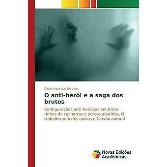 O antiheri e a saga dos brutos by Henrique de Lima Diego