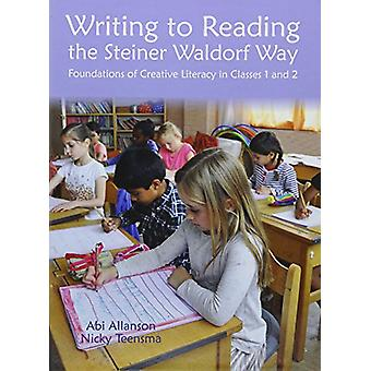 Writing to Reading the Steiner Waldorf Way - Foundations of creative l