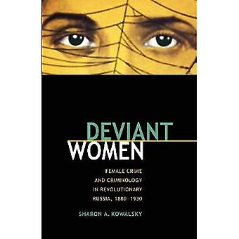 Deviant Women: Female Crime� and Criminology in Revolutionary Russia, 1880-1930