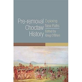 Pre-Removal Choctaw History - Exploring New Paths by Greg O'Brien - 97