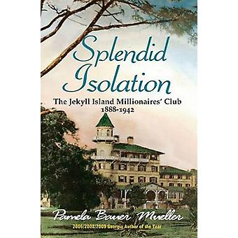 Splendid Isolation - The Jekyll Island Millionaires' Club 1888-1942 by