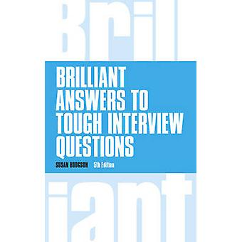 Brilliant Answers to Tough Interview Questions (5th New edition) by S