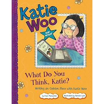 What Do You Think - Katie? - Writing an Opinion Piece with Katie Woo b