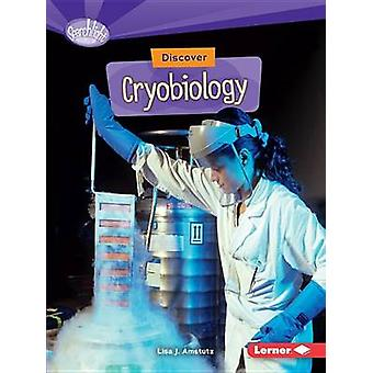 Discover Cryobiology by Lisa J Amstutz - 9781512412840 Book
