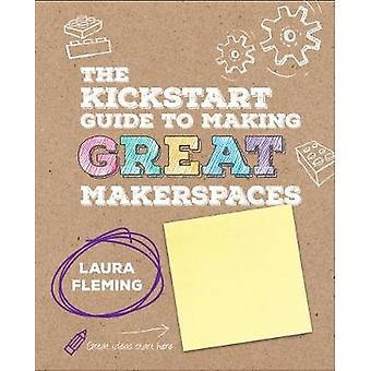 The Kickstart Guide to Making Great Makerspaces by Laura Fleming - 97