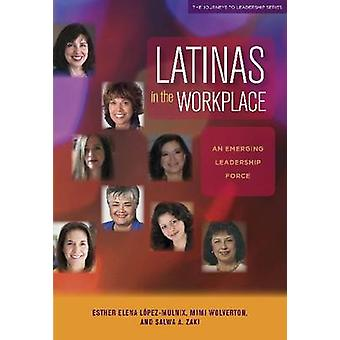 Latinas in the Workplace - An Emerging Leadership Force by Mimi Wolver