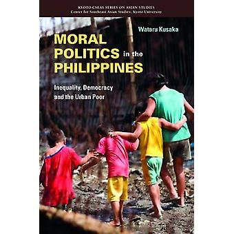 Moral Politics in the Philippines - Inequality - Democracy and the Urb