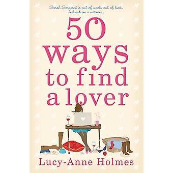 50 tapaa löytää rakastaja Lucy Anne Holmes - 9780330458399 kirja