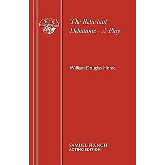 The Reluctant Debutante  A Play by Home & William Douglas