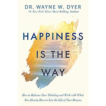 Happiness Is the Way by Wayne W Dyer