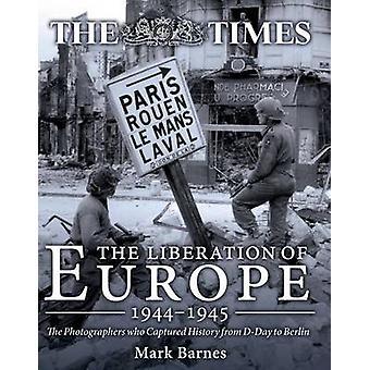 La Libération de l'Europe 19441945 Les photographes qui ont capturé l'histoire du Jour J à Berlin par Mark Barnes