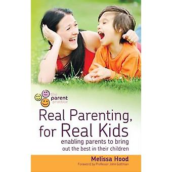 Real Parenting for Real Kids Enabling parents to bring out the best in their children by Hood & Melissa