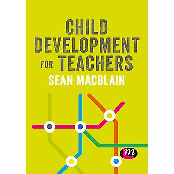 Child Development for Teachers by MacBlain & Sean
