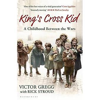 Kings Cross Kid  A Childhood between the Wars by Victor Gregg & Volume editor Rick Stroud