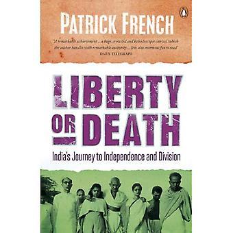 Freiheit oder Tod: Indiens Weg zur Unabhängigkeit und Division. Patrick French