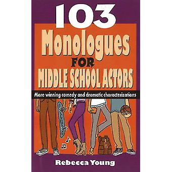103 Monologues for Middle School Actors by Rebecca Young